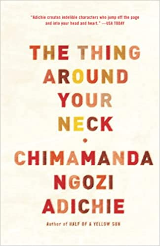 The Thing Around Your Neck by Chimamanda Ngozi Adiche