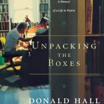 Donald Hall's <em>Unpacking the Boxes: A Memoir of a Life in Poetry</em>