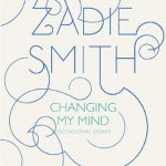 Changing My Mind Essays by Zadie Smith