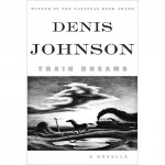 Denis Johnson Train Dreams cover