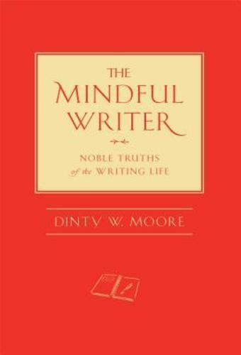 The Mindful Writer by Dinty W Moore book cover