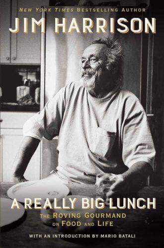 Jim Harrison: Really Big Lunch