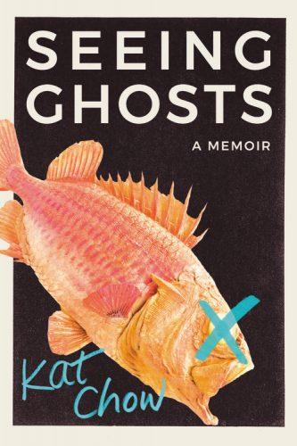 Seeing Ghosts: A Memoir by Kat Chow