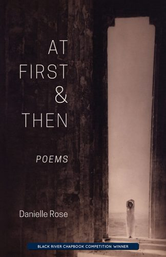 At First & Then: Poetry by Danielle Rose